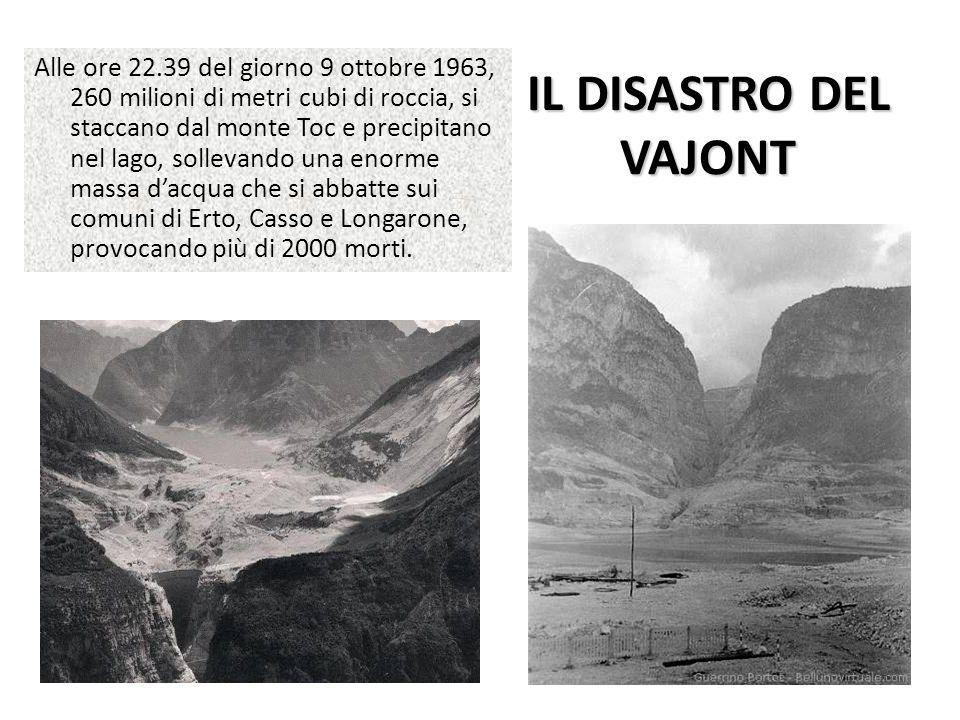 IL DISASTRO DEL VAJONT Alle ore 22.39 del giorno 9 ottobre 1963, 260 milioni di metri cubi di roccia, si staccano dal monte Toc e precipitano nel lago