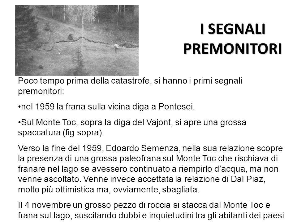 I SEGNALI PREMONITORI Poco tempo prima della catastrofe, si hanno i primi segnali premonitori: nel 1959 la frana sulla vicina diga a Pontesei. Sul Mon