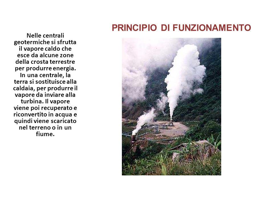 PRINCIPIO DI FUNZIONAMENTO Nelle centrali geotermiche si sfrutta il vapore caldo che esce da alcune zone della crosta terrestre per produrre energia.