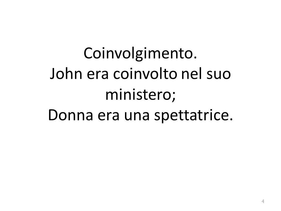 Coinvolgimento. John era coinvolto nel suo ministero; Donna era una spettatrice. 4