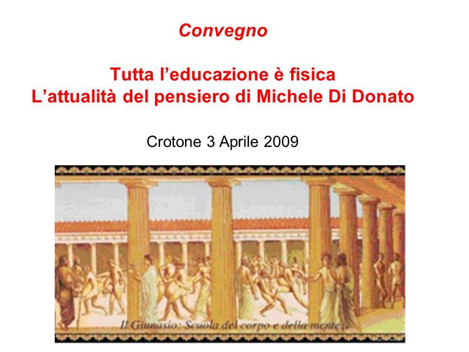 Convegno Tutta leducazione è fisica Lattualità del pensiero di Michele Di Donato Crotone 3 Aprile 2009