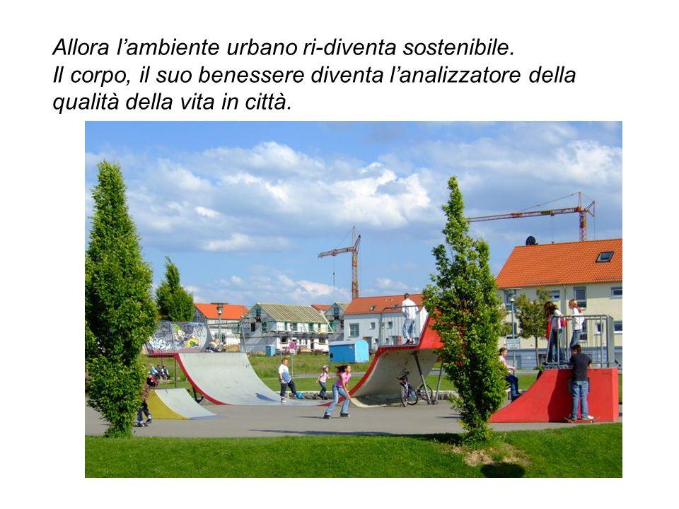 Allora lambiente urbano ri-diventa sostenibile.