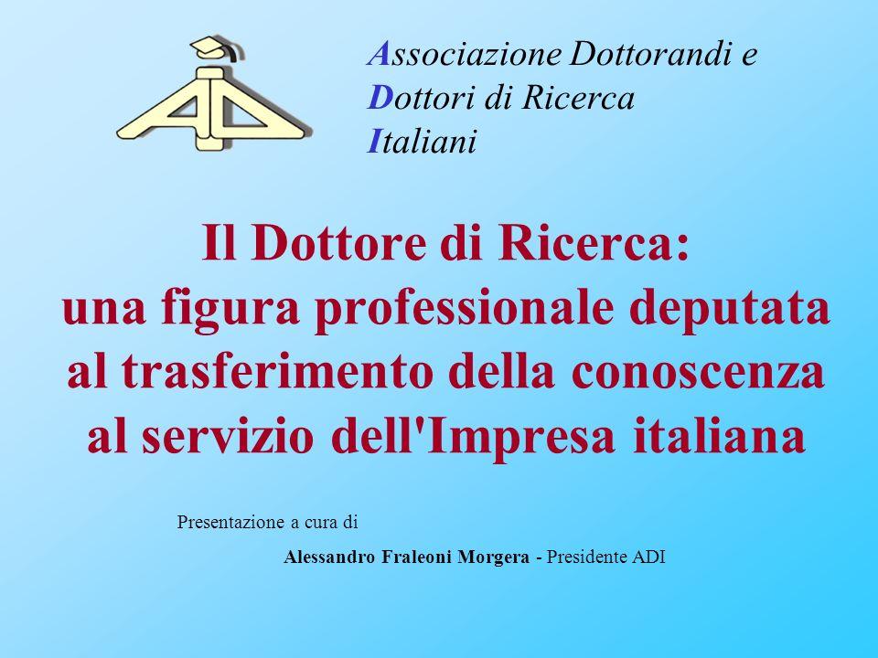 Associazione Dottorandi e Dottori di Ricerca Italiani Presentazione a cura di Alessandro Fraleoni Morgera - Presidente ADI Il Dottore di Ricerca: una