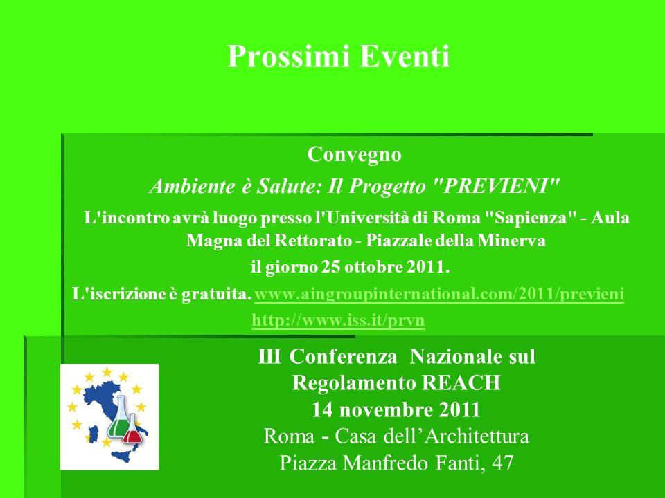 Prossimi Eventi Convegno Ambiente è Salute: Il Progetto PREVIENI L incontro avrà luogo presso l Università di Roma Sapienza - Aula Magna del Rettorato - Piazzale della Minerva il giorno 25 ottobre 2011.