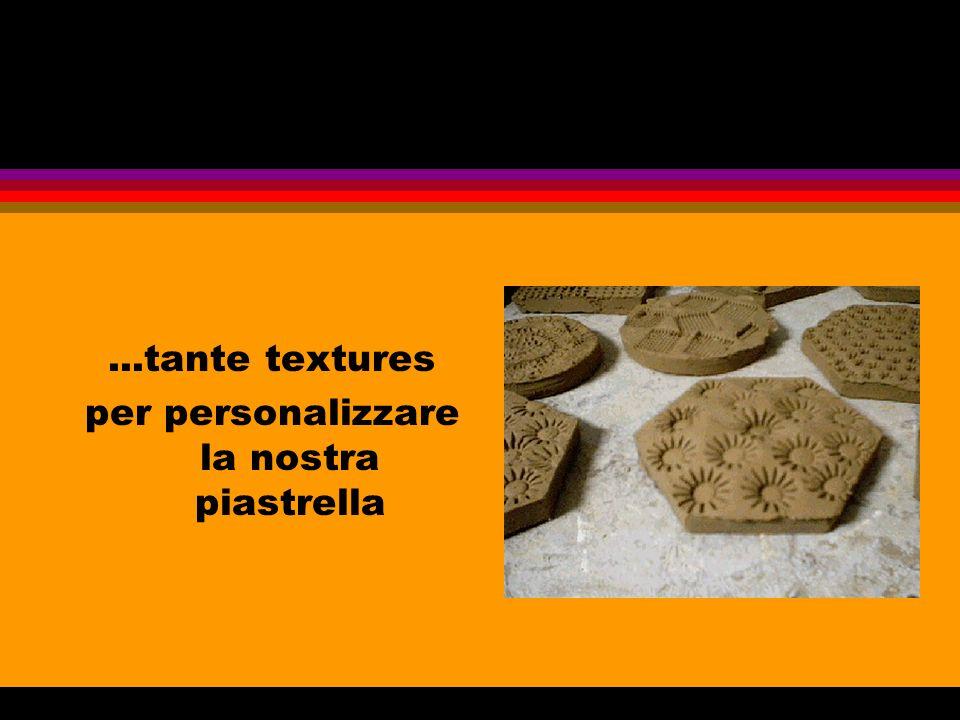 ...tante textures per personalizzare la nostra piastrella