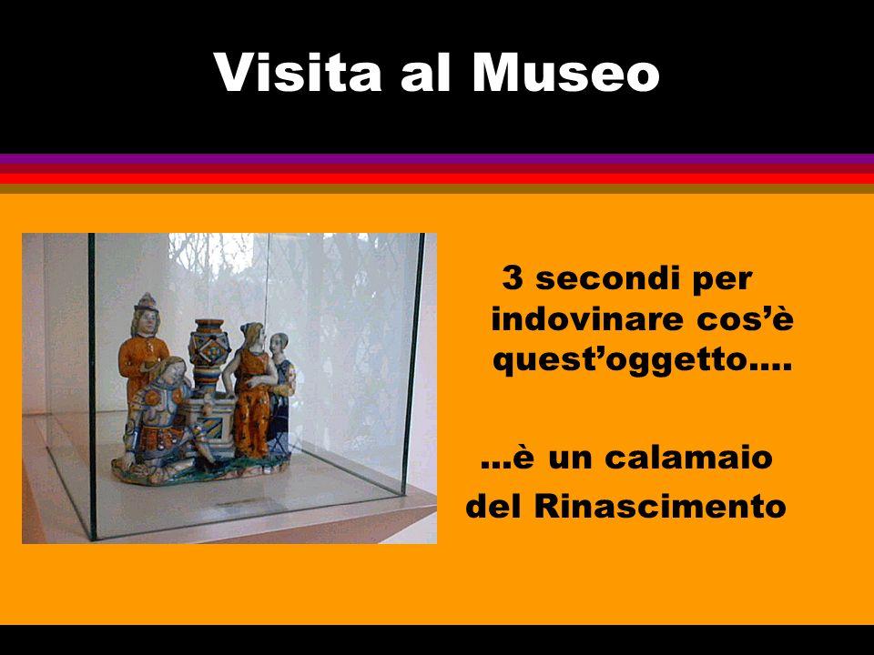 Visita al Museo 3 secondi per indovinare cosè questoggetto…....è un calamaio del Rinascimento