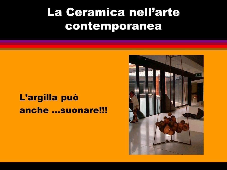 La Ceramica nellarte contemporanea Largilla può anche...suonare!!!