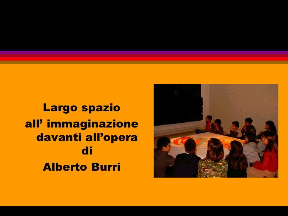 Largo spazio all immaginazione davanti allopera di Alberto Burri