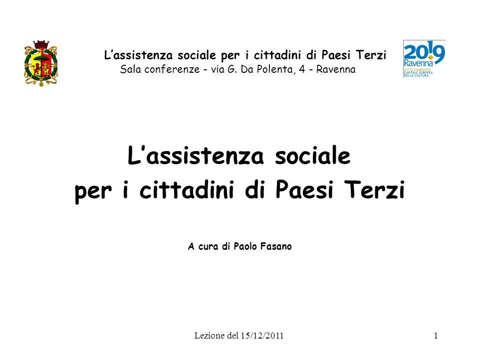 Lezione del 15/12/20111 Lassistenza sociale per i cittadini di Paesi Terzi Sala conferenze - via G. Da Polenta, 4 - Ravenna Lassistenza sociale per i
