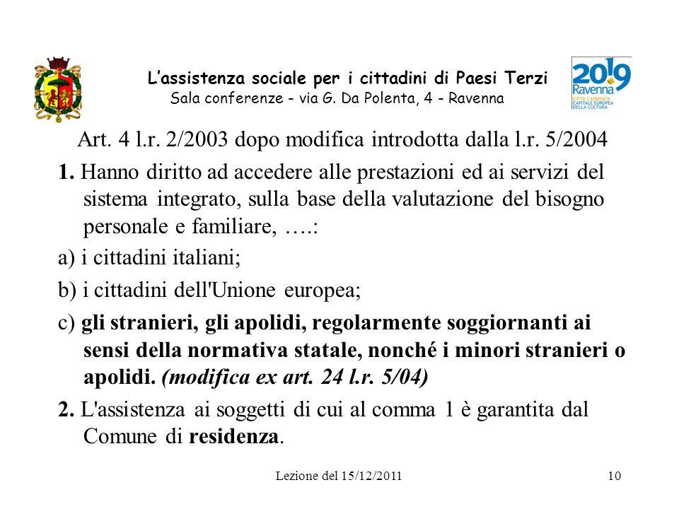 Lezione del 15/12/201110 Lassistenza sociale per i cittadini di Paesi Terzi Sala conferenze - via G. Da Polenta, 4 - Ravenna Art. 4 l.r. 2/2003 dopo m
