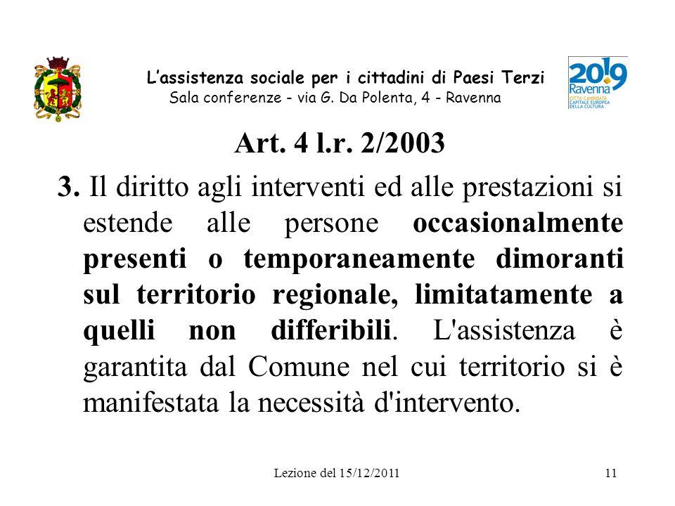 Lezione del 15/12/201111 Lassistenza sociale per i cittadini di Paesi Terzi Sala conferenze - via G. Da Polenta, 4 - Ravenna Art. 4 l.r. 2/2003 3. Il