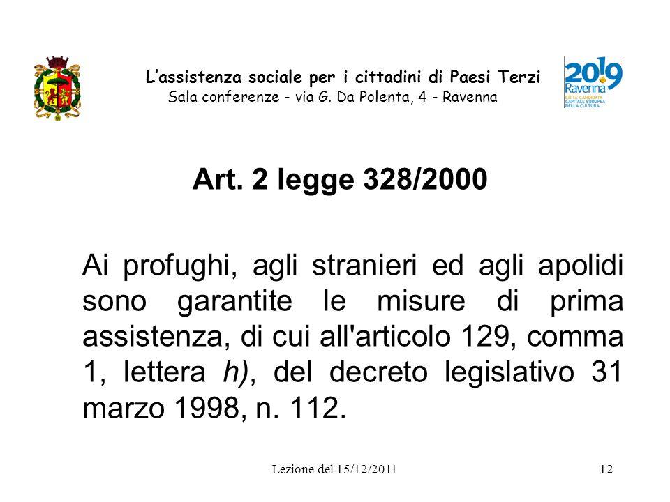 Lezione del 15/12/201112 Lassistenza sociale per i cittadini di Paesi Terzi Sala conferenze - via G. Da Polenta, 4 - Ravenna Art. 2 legge 328/2000 Ai