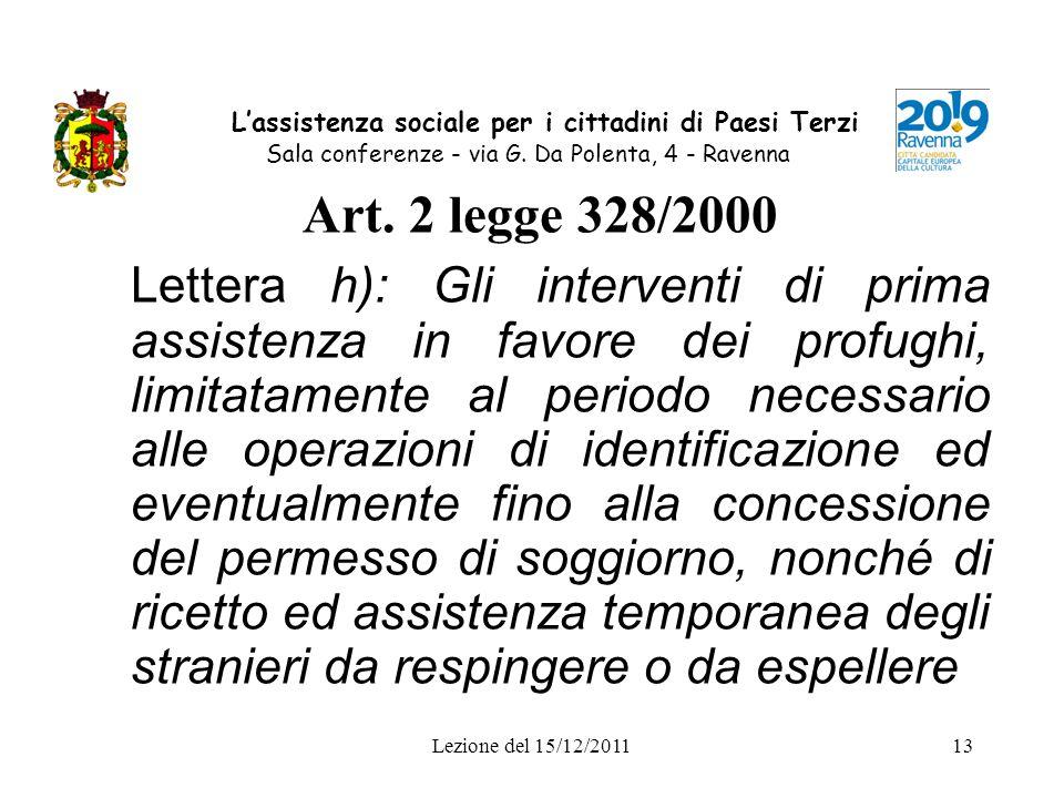 Lezione del 15/12/201113 Lassistenza sociale per i cittadini di Paesi Terzi Sala conferenze - via G. Da Polenta, 4 - Ravenna Art. 2 legge 328/2000 Let