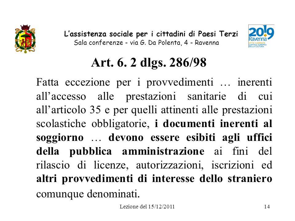 Lezione del 15/12/201114 Lassistenza sociale per i cittadini di Paesi Terzi Sala conferenze - via G. Da Polenta, 4 - Ravenna Art. 6. 2 dlgs. 286/98 Fa