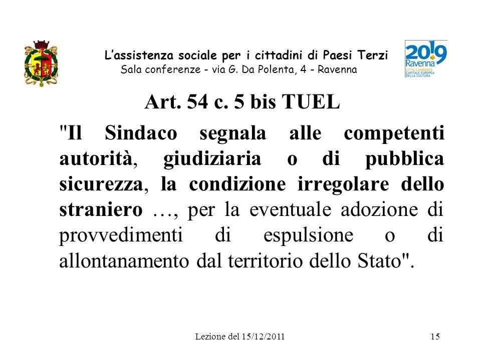 Lezione del 15/12/201115 Lassistenza sociale per i cittadini di Paesi Terzi Sala conferenze - via G. Da Polenta, 4 - Ravenna Art. 54 c. 5 bis TUEL