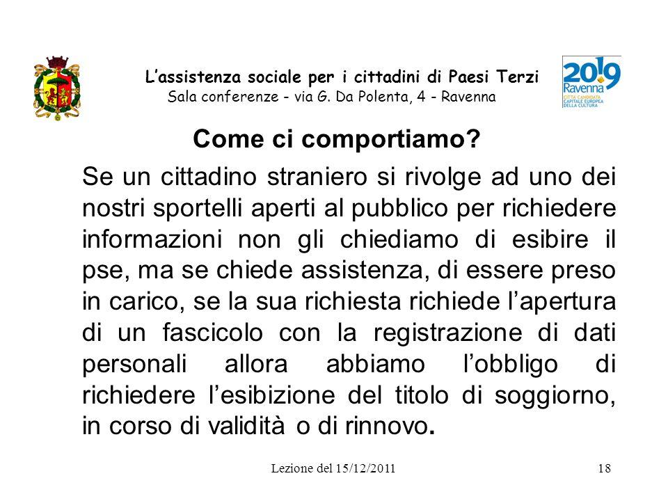 Lezione del 15/12/201118 Lassistenza sociale per i cittadini di Paesi Terzi Sala conferenze - via G. Da Polenta, 4 - Ravenna Come ci comportiamo? Se u