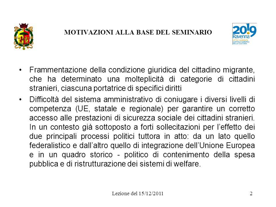 Lezione del 15/12/20112 MOTIVAZIONI ALLA BASE DEL SEMINARIO Frammentazione della condizione giuridica del cittadino migrante, che ha determinato una m