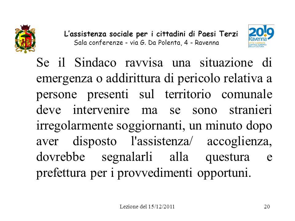 Lezione del 15/12/201120 Lassistenza sociale per i cittadini di Paesi Terzi Sala conferenze - via G. Da Polenta, 4 - Ravenna Se il Sindaco ravvisa una