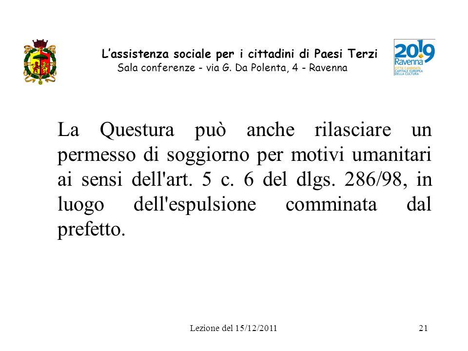 Lezione del 15/12/201121 Lassistenza sociale per i cittadini di Paesi Terzi Sala conferenze - via G. Da Polenta, 4 - Ravenna La Questura può anche ril