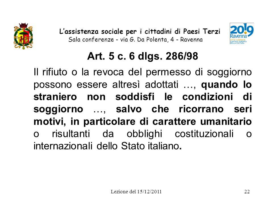 Lezione del 15/12/201122 Lassistenza sociale per i cittadini di Paesi Terzi Sala conferenze - via G. Da Polenta, 4 - Ravenna Art. 5 c. 6 dlgs. 286/98