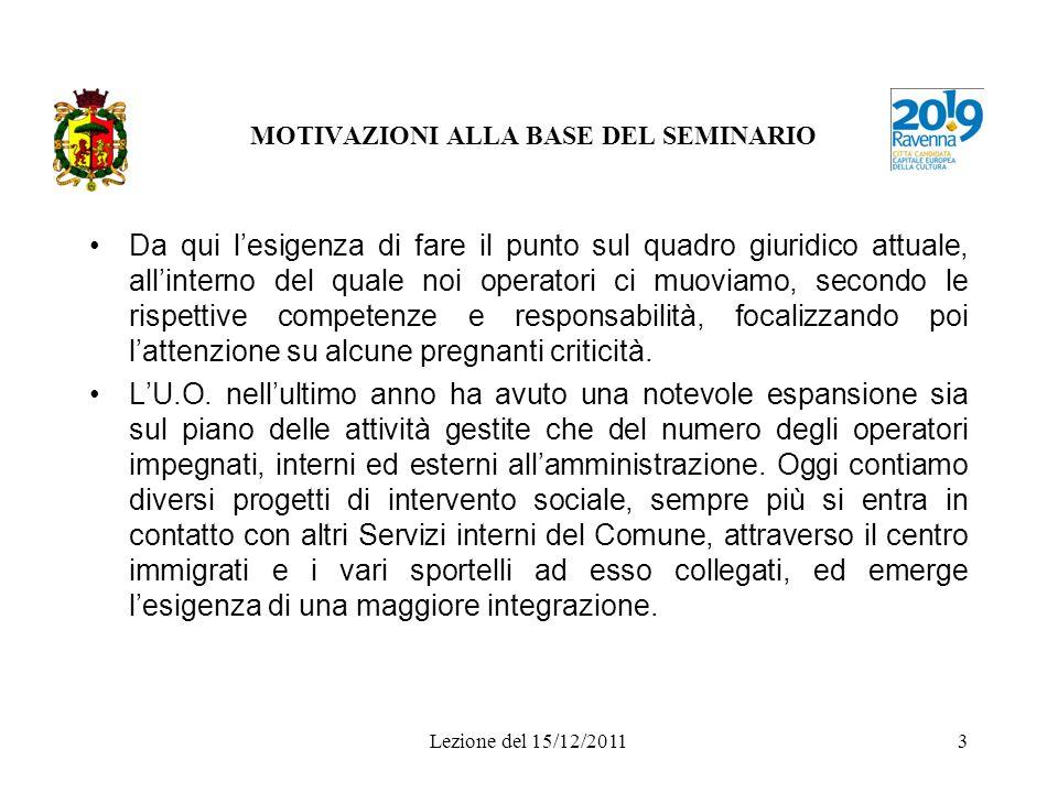 Lezione del 15/12/20113 MOTIVAZIONI ALLA BASE DEL SEMINARIO Da qui lesigenza di fare il punto sul quadro giuridico attuale, allinterno del quale noi o