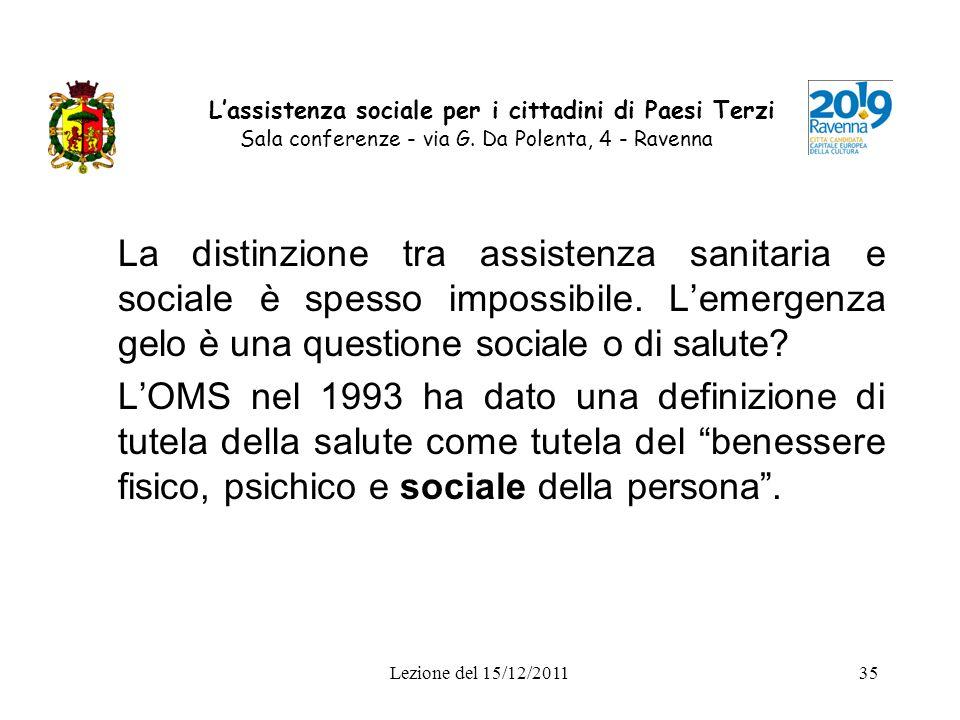 Lezione del 15/12/201135 Lassistenza sociale per i cittadini di Paesi Terzi Sala conferenze - via G. Da Polenta, 4 - Ravenna La distinzione tra assist