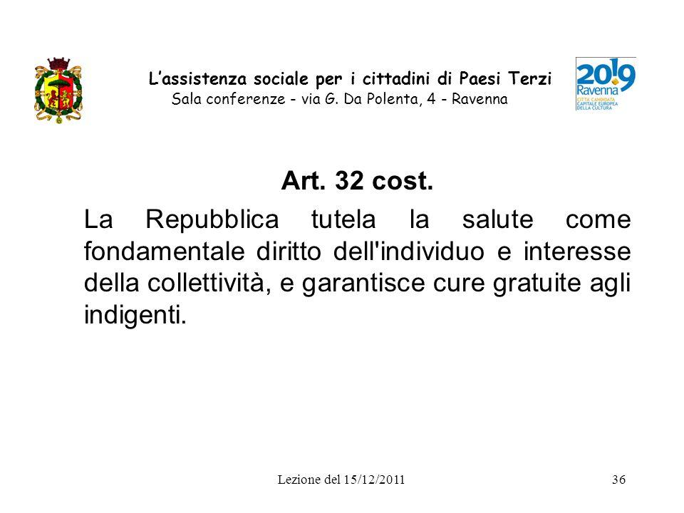 Lezione del 15/12/201136 Lassistenza sociale per i cittadini di Paesi Terzi Sala conferenze - via G. Da Polenta, 4 - Ravenna Art. 32 cost. La Repubbli