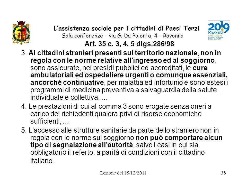 Lezione del 15/12/201138 Lassistenza sociale per i cittadini di Paesi Terzi Sala conferenze - via G. Da Polenta, 4 - Ravenna Art. 35 c. 3, 4, 5 dlgs.2