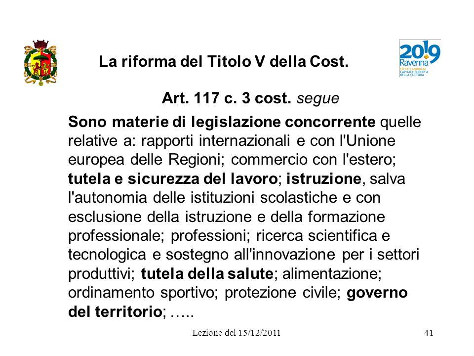 Lezione del 15/12/201141 La riforma del Titolo V della Cost. Art. 117 c. 3 cost. segue Sono materie di legislazione concorrente quelle relative a: rap