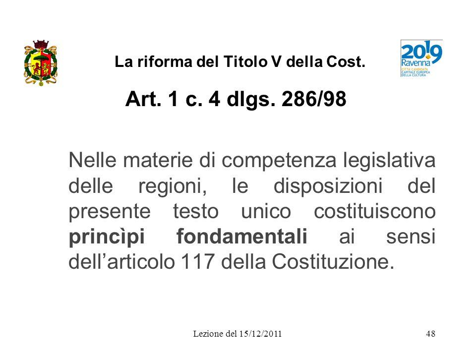 Lezione del 15/12/201148 La riforma del Titolo V della Cost. Art. 1 c. 4 dlgs. 286/98 Nelle materie di competenza legislativa delle regioni, le dispos