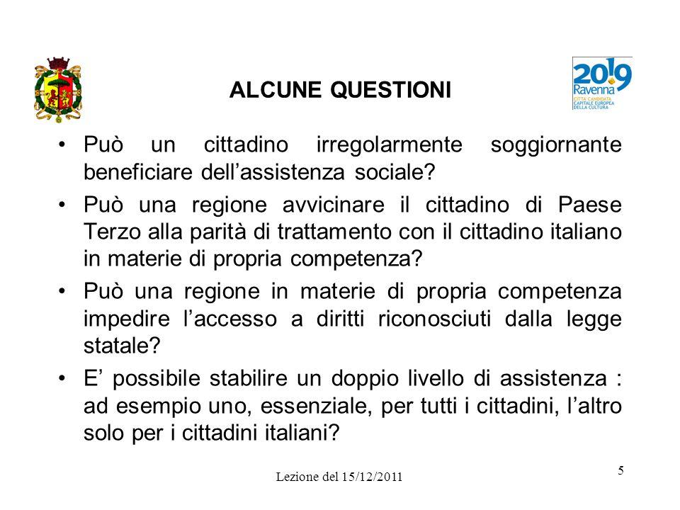 Lezione del 15/12/2011 5 ALCUNE QUESTIONI Può un cittadino irregolarmente soggiornante beneficiare dellassistenza sociale? Può una regione avvicinare