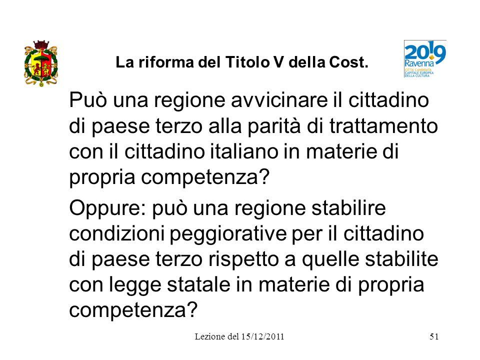 Lezione del 15/12/201151 La riforma del Titolo V della Cost. Può una regione avvicinare il cittadino di paese terzo alla parità di trattamento con il