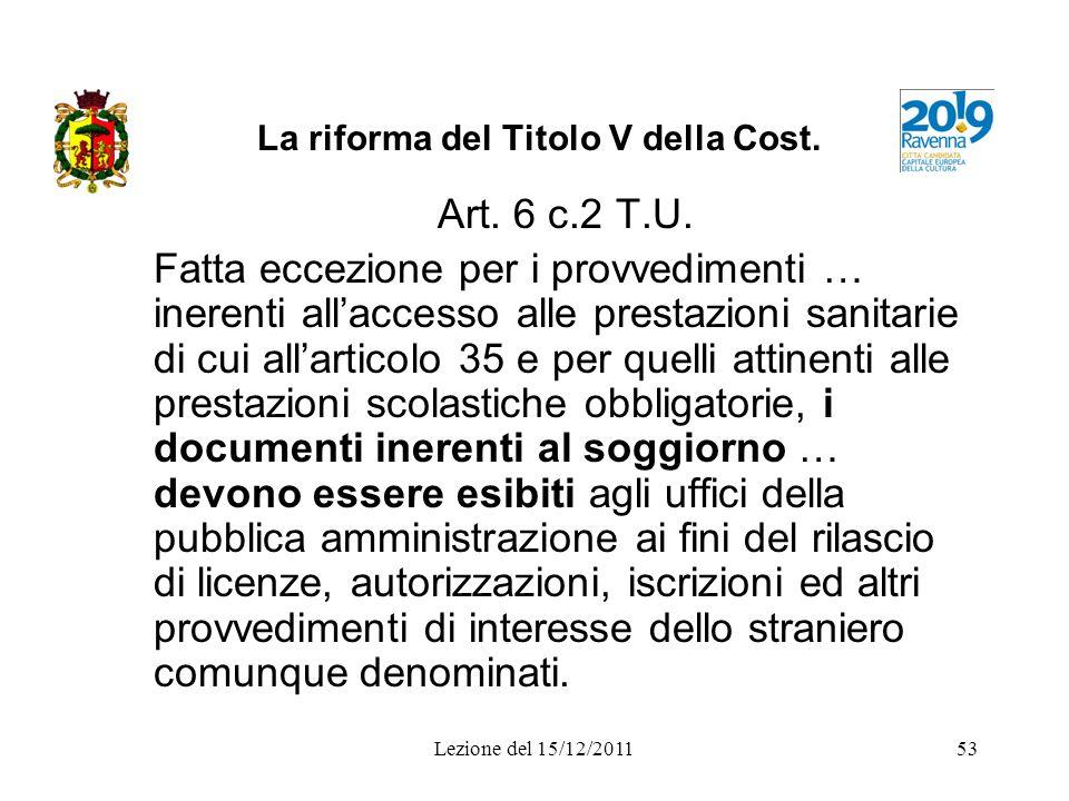 Lezione del 15/12/201153 La riforma del Titolo V della Cost. Art. 6 c.2 T.U. Fatta eccezione per i provvedimenti … inerenti allaccesso alle prestazion