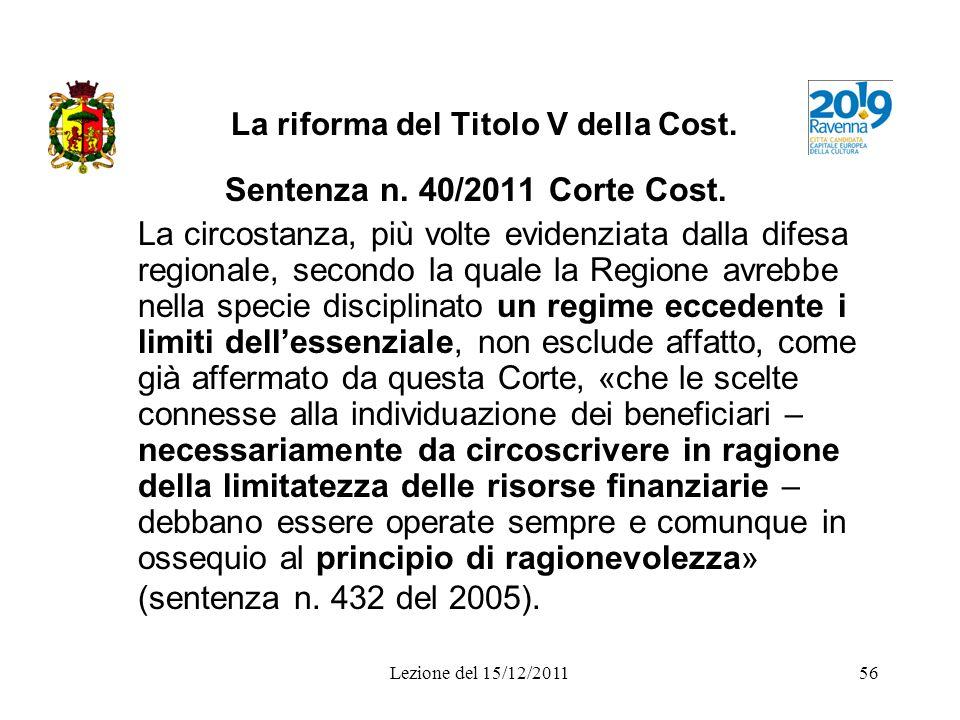 Lezione del 15/12/201156 La riforma del Titolo V della Cost. Sentenza n. 40/2011 Corte Cost. La circostanza, più volte evidenziata dalla difesa region