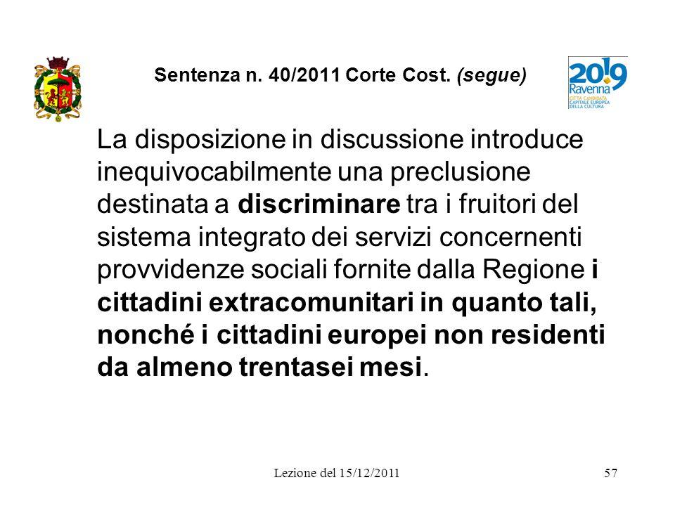 Lezione del 15/12/201157 Sentenza n. 40/2011 Corte Cost. (segue) La disposizione in discussione introduce inequivocabilmente una preclusione destinata
