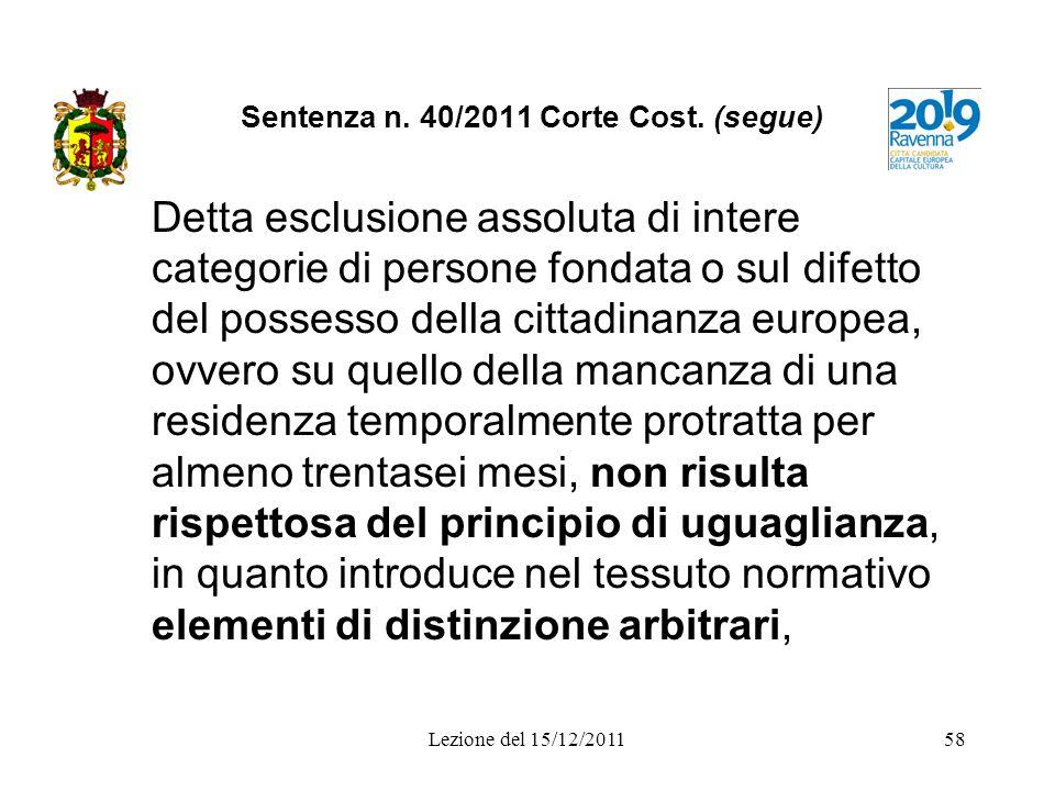 Lezione del 15/12/201158 Sentenza n. 40/2011 Corte Cost. (segue) Detta esclusione assoluta di intere categorie di persone fondata o sul difetto del po