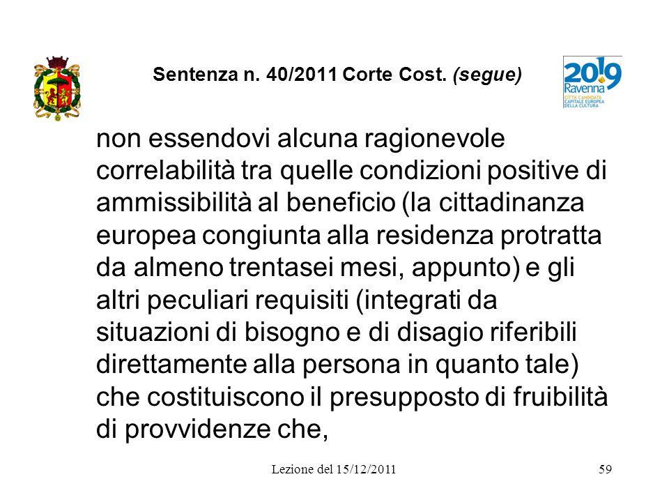 Lezione del 15/12/201159 Sentenza n. 40/2011 Corte Cost. (segue) non essendovi alcuna ragionevole correlabilità tra quelle condizioni positive di ammi