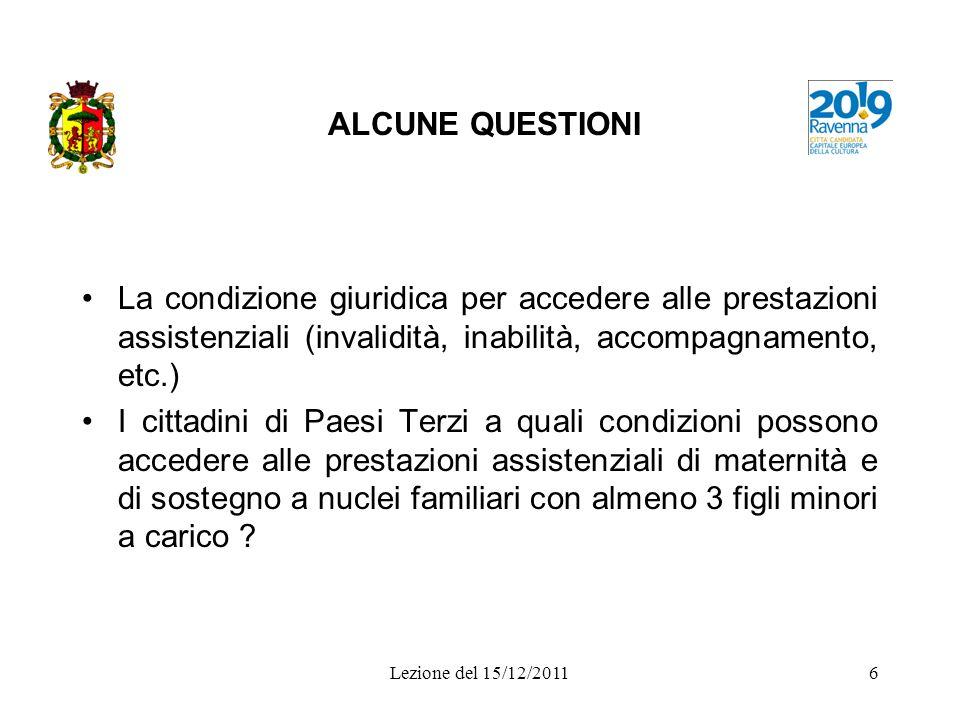 Lezione del 15/12/20116 ALCUNE QUESTIONI La condizione giuridica per accedere alle prestazioni assistenziali (invalidità, inabilità, accompagnamento,