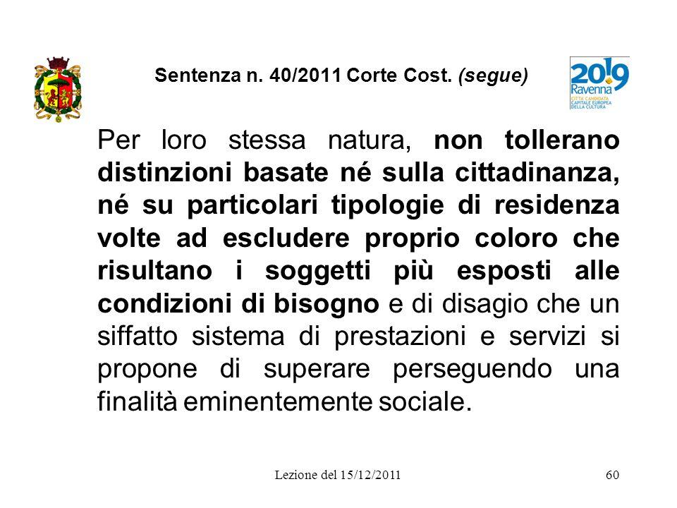 Lezione del 15/12/201160 Sentenza n. 40/2011 Corte Cost. (segue) Per loro stessa natura, non tollerano distinzioni basate né sulla cittadinanza, né su