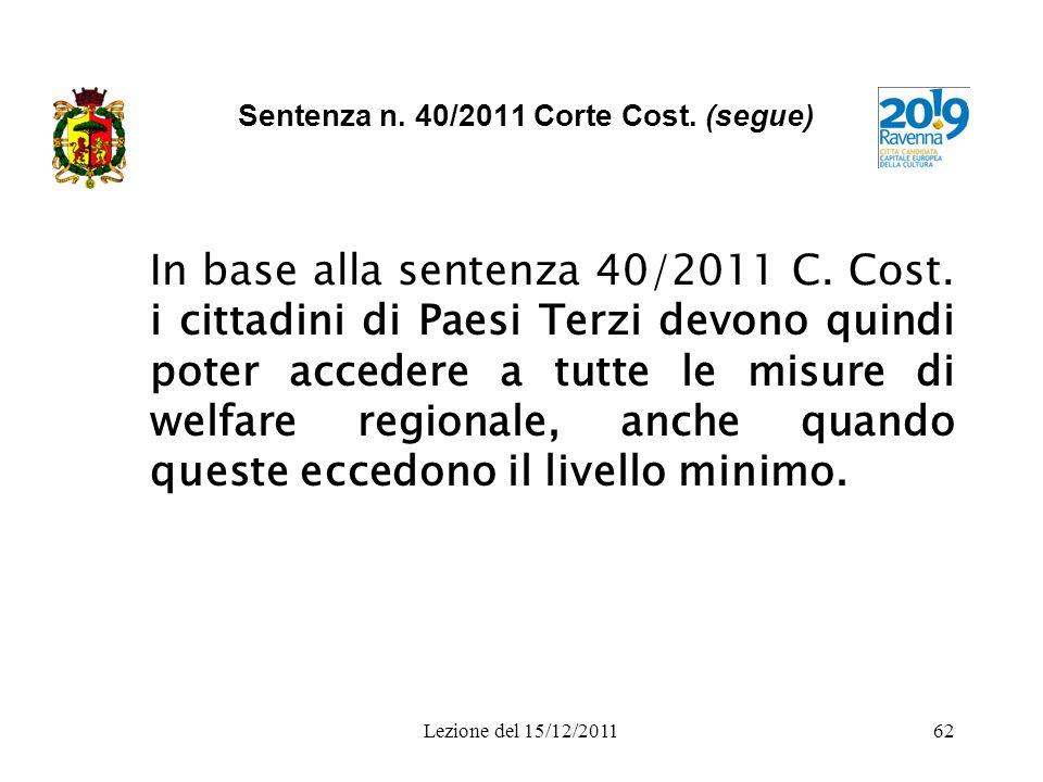Lezione del 15/12/201162 Sentenza n. 40/2011 Corte Cost. (segue) In base alla sentenza 40/2011 C. Cost. i cittadini di Paesi Terzi devono quindi poter
