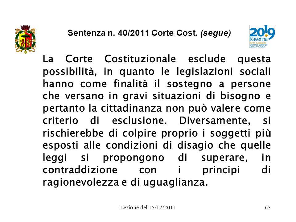 Lezione del 15/12/201163 Sentenza n. 40/2011 Corte Cost. (segue) La Corte Costituzionale esclude questa possibilit à, in quanto le legislazioni social