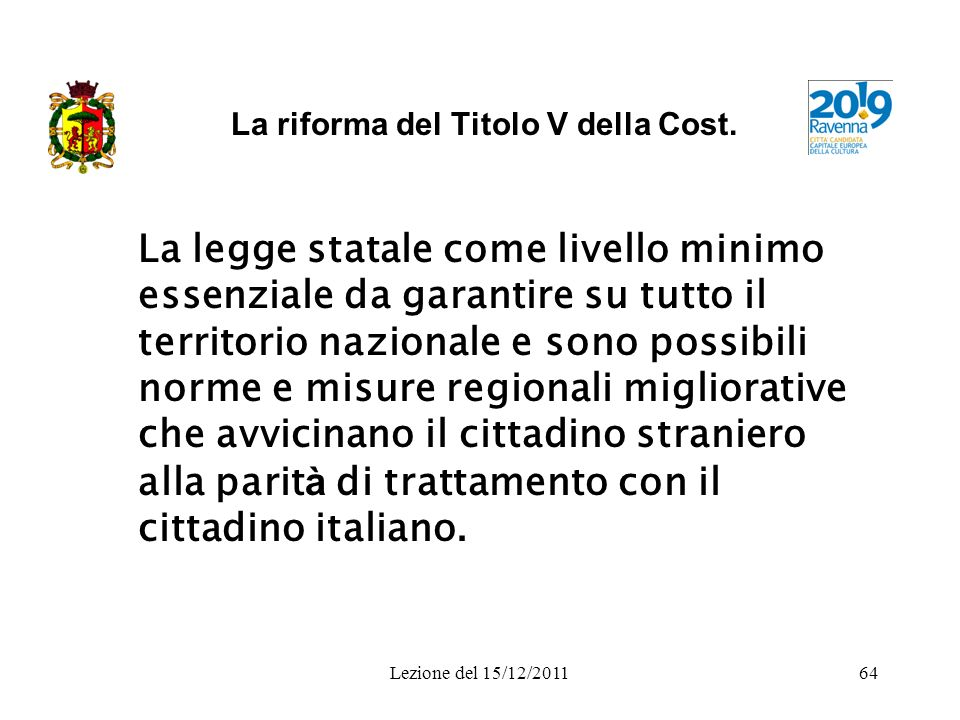 Lezione del 15/12/201164 La riforma del Titolo V della Cost. La legge statale come livello minimo essenziale da garantire su tutto il territorio nazio