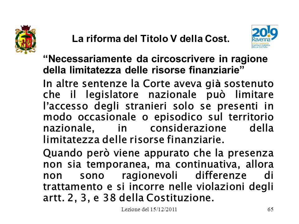 Lezione del 15/12/201165 La riforma del Titolo V della Cost. Necessariamente da circoscrivere in ragione della limitatezza delle risorse finanziarie I