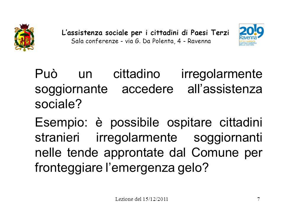 Lezione del 15/12/20117 Lassistenza sociale per i cittadini di Paesi Terzi Sala conferenze - via G. Da Polenta, 4 - Ravenna Può un cittadino irregolar