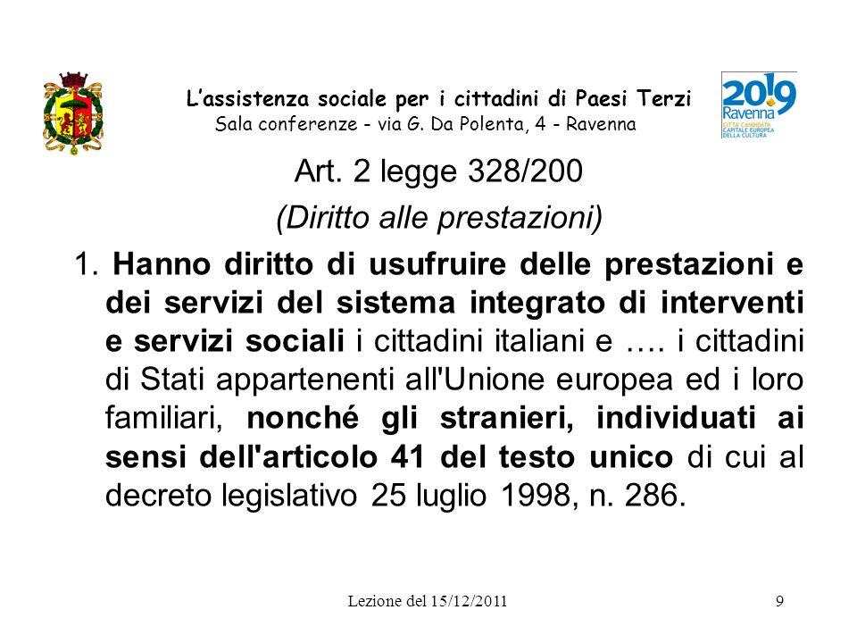 Lezione del 15/12/20119 Lassistenza sociale per i cittadini di Paesi Terzi Sala conferenze - via G. Da Polenta, 4 - Ravenna Art. 2 legge 328/200 (Diri