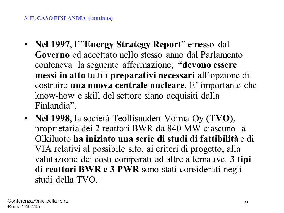 35 Conferenza Amici della Terra Roma 12/07/05 Nel 1997, lEnergy Strategy Report emesso dal Governo ed accettato nello stesso anno dal Parlamento conteneva la seguente affermazione; devono essere messi in atto tutti i preparativi necessari allopzione di costruire una nuova centrale nucleare.