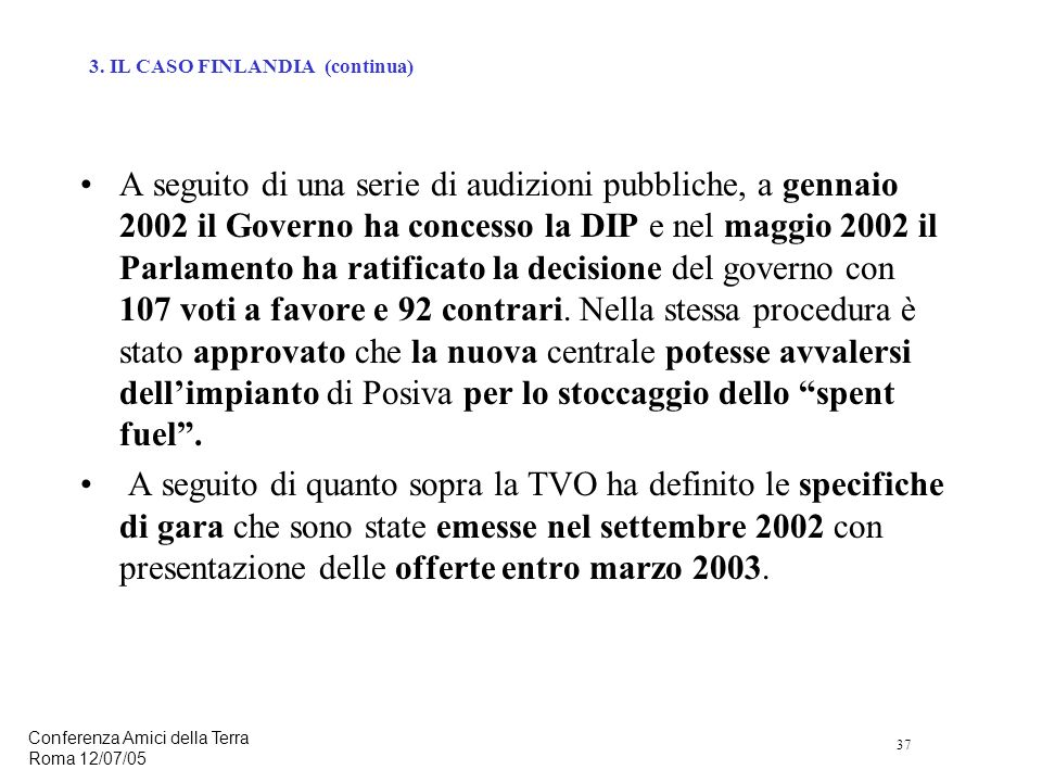 37 Conferenza Amici della Terra Roma 12/07/05 A seguito di una serie di audizioni pubbliche, a gennaio 2002 il Governo ha concesso la DIP e nel maggio 2002 il Parlamento ha ratificato la decisione del governo con 107 voti a favore e 92 contrari.
