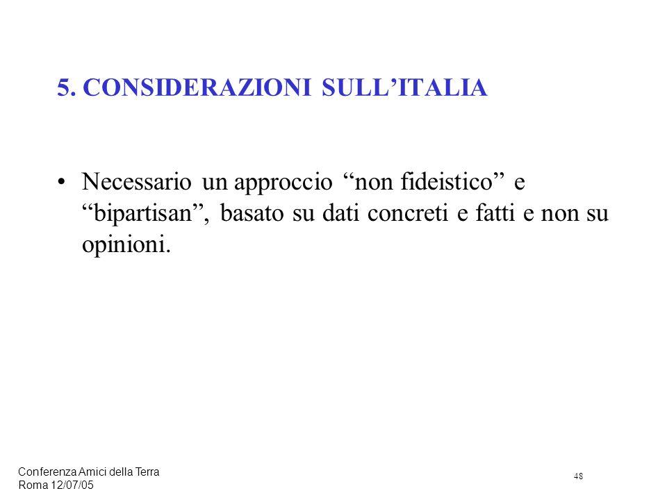 48 Conferenza Amici della Terra Roma 12/07/05 Necessario un approccio non fideistico e bipartisan, basato su dati concreti e fatti e non su opinioni.
