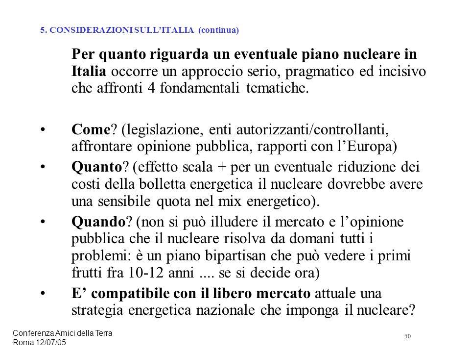 50 Conferenza Amici della Terra Roma 12/07/05 Per quanto riguarda un eventuale piano nucleare in Italia occorre un approccio serio, pragmatico ed incisivo che affronti 4 fondamentali tematiche.
