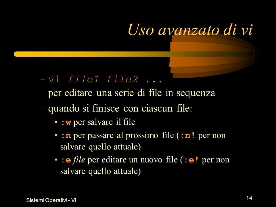 Sistemi Operativi - Vi 14 Uso avanzato di vi –vi file1 file2...